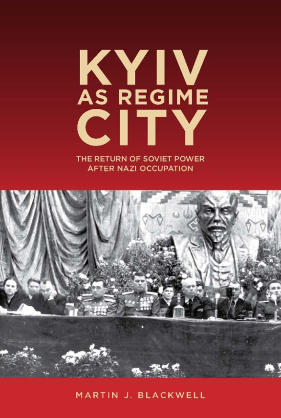 """Kyiv as Regime City"" – Martin Blackwell's new book on Soviet policies and their results in post-WWII Kyiv."
