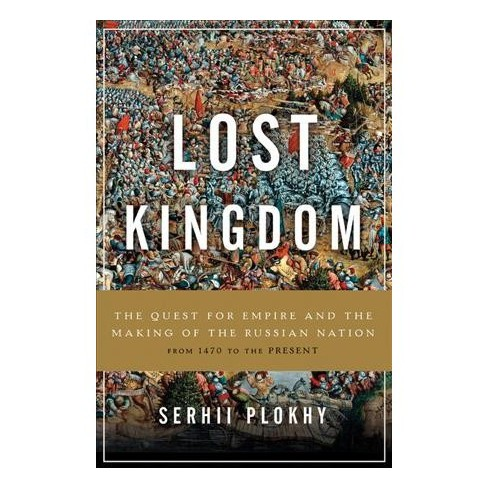 Lost Kingdom: The Quest for Empire and the Making of the Russian Nation from 1470 to the Present (Basic Books, 2017)