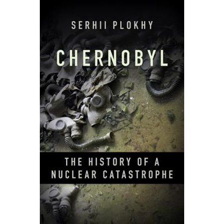 Chernobyl: The History of a Nuclear Catastrophe (Basic Books, 2018)